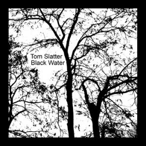 Tom Slatter - Black Water CD (album) cover