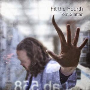 Tom Slatter - Fit The Fourth CD (album) cover
