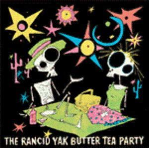 The Rancid Yak Butter Tea Party - Having Friends Over For Sex On The Table CD (album) cover