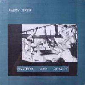 Randy Greif - Bacteria And Gravity CD (album) cover