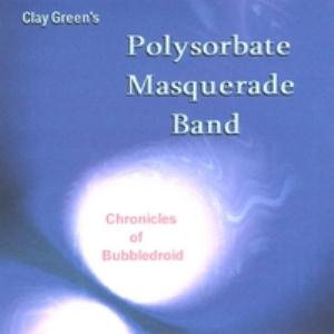 Clay Green's Polysorbate Masquerade Band - Chronicles Of Bubbledroid CD (album) cover