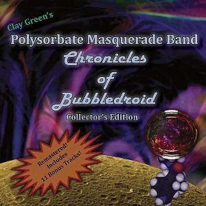 Clay Green's Polysorbate Masquerade Band - Chronicles Of Bubbledroid (collectors Edition) CD (album) cover