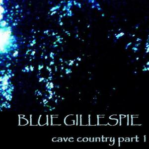 Blue Gillespie - Cave Country Part 1 CD (album) cover