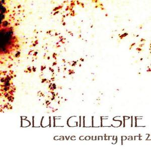 Blue Gillespie - Cave Country Part 2 CD (album) cover