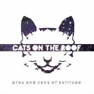 Cats On The Roof - Pros And Cons Of Solitude CD (album) cover