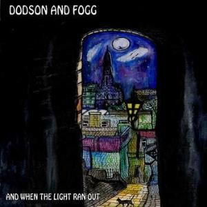 Dodson And Fogg - And When The Light Ran Out CD (album) cover