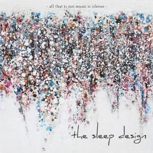 THE SLEEP DESIGN - All That Is Not Music Is Silence CD album cover