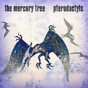 The Mercury Tree - Pterodactyls CD (album) cover