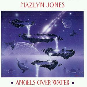 Nigel Mazlyn Jones - Angels Over Water CD (album) cover
