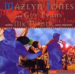 Nigel Mazlyn Jones - Mazlyn Jones And Guy Evans With Nik Turner And Friends CD (album) cover