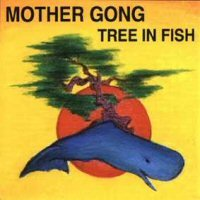 Mother Gong - Tree In Fish CD (album) cover