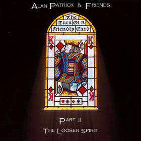 ALAN PATRICK - The Turn Of A Friendly Card - Part II - The Looser Spirit CD album cover