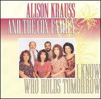 Alison Krauss - I Know Who Holds Tomorrow (with Cox Family) CD (album) cover