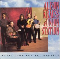 Alison Krauss - Everytime You Say Goodbye (with Union Station) CD (album) cover