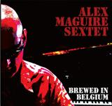 Alex Maguire Sextet - Brewed In Belgium CD (album) cover
