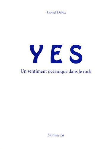 YES, un sentiment océanique dans le rock by LIONEL DALOZ