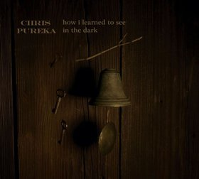 CHRIS PUREKA - How I Learned To See In The Dark CD album cover