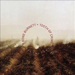 T-BONE BURNETT - Tooth Of Crime CD album cover