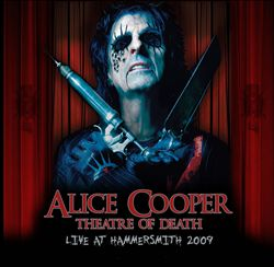 Alice Cooper - Theatre Of Death: Live At Hammersmith 2009 CD (album) cover