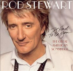 Rod Stewart - It Had To Be You: The Great American Songbook CD (album) cover