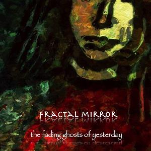 Fractal Mirror - The Fading Ghosts Of Yesterday CD (album) cover