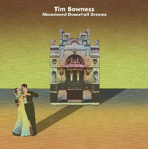 TIM   BOWNESS abandoned dancehall dreams cd album cover