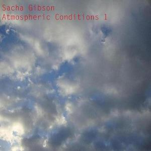 Sacha Gibson - Atmospheric Conditions 1 CD (album) cover