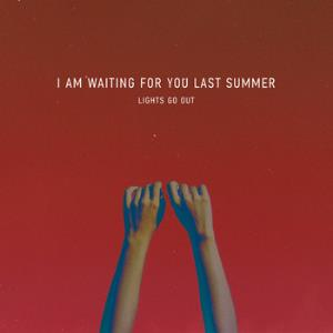 I AM WAITING FOR YOU LAST SUMMER - Lights Go Out - Single CD album cover
