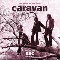 CARAVAN - The Show Of Our Lives: Caravan At The BBC 1968-1975 CD album cover