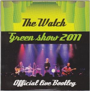 The Watch - Green Show 2011 - Official Live Bootleg CD (album) cover