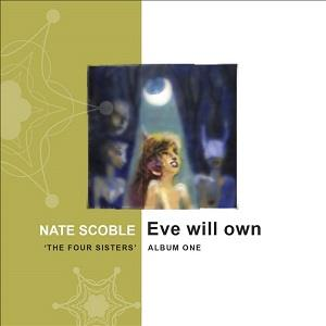 Nate Scoble - Eve Will Own ('the Four Sisters', Album 1) CD (album) cover