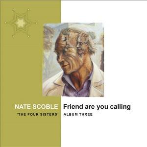 Nate Scoble - Friend Are You Calling ('the Four Sisters', Album 3) CD (album) cover